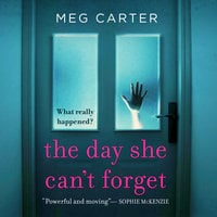 The Day She Can't Forget - The Heart-Stopping Psychological Suspense You'll Have to Keep Reading - Meg Carter