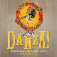 Danza!: Amalia Hernandez and El Ballet Folklorico de Mexico - Duncan Tonatiuh