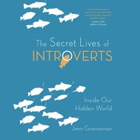 The Secret Lives of Introverts - Inside Our Hidden World - Jenn Granneman