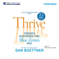 Thrive - Finding Happiness the Blue Zones Way - Dan Buettner
