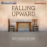 Falling Upward - A Spirituality for the Two Halves of Life - Richard Rohr