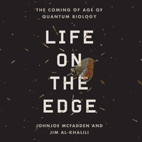 Life on the Edge - The Coming of Age of Quantum Biology - Johnjoe McFadden