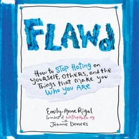 Flawd - How to Stop Hating on Yourself, Others, and the Things That Make You Who You Are - Emily-Anne Rigal