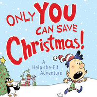 Only YOU Can Save Christmas!: A Help-the-Elf Adventure - Adam Wallace