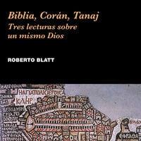 Biblia, Corán, Tanaj - Roberto Blatt