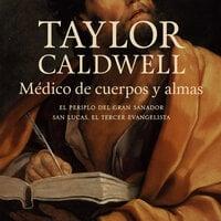 Médico de cuerpos y almas - Taylor Caldwell