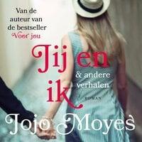 Jij en ik & andere verhalen - Jojo Moyes