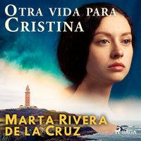 Otra vida para Cristina - Marta Rivera de la Cruz