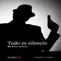 Todo es silencio - Manuel Rivas