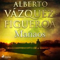 Manaos - Alberto Vázquez-Figueroa