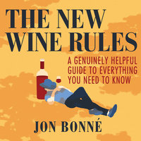 The New Wine Rules - A Genuinely Helpful Guide to Everything You Need to Know - Jon Bonn