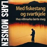 Med fiskestang og svartkjele - Lars Monsen