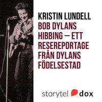 Bob Dylans Hibbing - Ett resereportage från Dylans födelsestad - Kristin Lundell