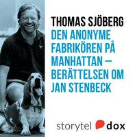 Den anonyme fabrikören på Manhattan - Berättelsen om Jan Stenbecks väg från skoltröjor till mediemakt - Thomas Sjöberg