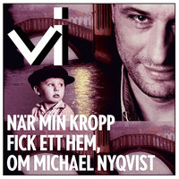 Michael Nyqvist - När min kropp fick ett hem