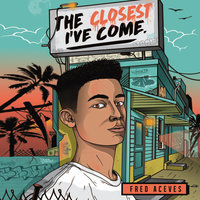 The Closest I've Come - Fred Aceves