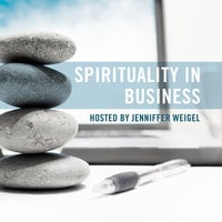 Spirituality in Business - Jenniffer Weigel