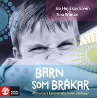 Barn som bråkar : Att hantera känslostarka barn i vardagen - Bo Hejlskov Elvén, Tina Wiman