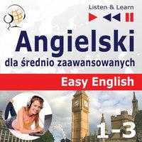Angielski dla średnio zaawansowanych. Easy English: Części 1-3 (15 tematów konwersacyjnych na poziomie od A2 do B2) - Dorota Guzik