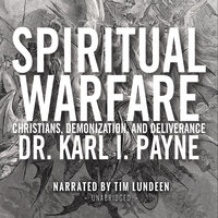 Spiritual Warfare - Christians, Demonization and Deliverance - Dr. Karl J. Payne