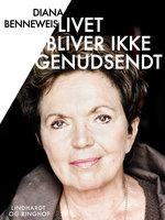 Livet bliver ikke genudsendt - Diana Benneweis