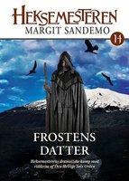 Heksemesteren 14 - Frostens datter - Margit Sandemo