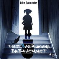 Det övergivna barnhemmet - Erika Svernström