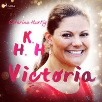 HKH Victoria - ett personligt porträtt - Catarina Hurtig