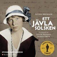 Ett jävla solsken : En biografi om Ester Blenda Nordström - Fatima Bremmer