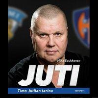 Juti - Timo Jutilan tarina - Mika Saukkonen