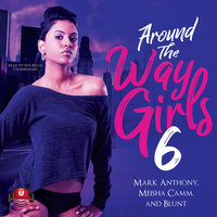Around the Way Girls 6 - B.L.U.N.T., Meisha Camm, Mark Anthony