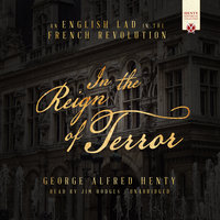 In the Reign of Terror: An English Lad in the French Revolution - George Alfred Henty