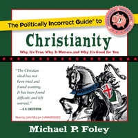 The Politically Incorrect Guide to Christianity - Michael P. Foley