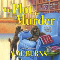 The Plot is Murder - V.M. Burns