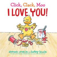 Click, Clack, Moo I Love You! - Doreen Cronin