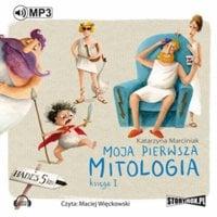 Moja pierwsza mitologia. Księga I - Katarzyna Marciniak