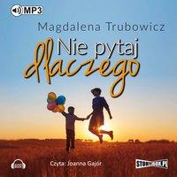 Nie pytaj dlaczego - Magdalena Trubowicz