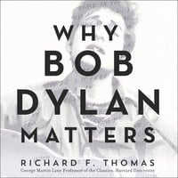 Why Bob Dylan Matters - Richard F. Thomas