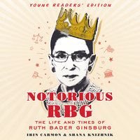 Notorious RBG Young Readers' Edition - Shana Knizhnik, Irin Carmon