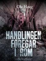 Handlingen foregår i Rom - Ole Høeg