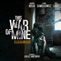 This War of Mine - Słuchowisko - Łukasz Orbitowski