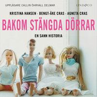 Bakom stängda dörrar: En sann historia - Bengt-Åke Cras, Agneta Cras, Kristina Hansen