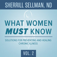 What Women MUST Know, Vol. 2 - Sherrill Sellman, ND