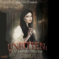 Unbitten: A Vampire Dream - Glenn Parris