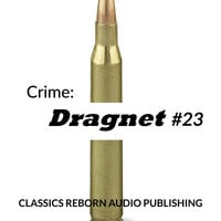 Crime: Dragnet #23 - Classics Reborn Audio Publishing