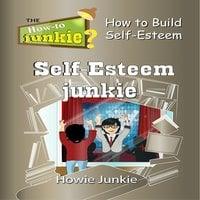 Self-Esteem Junkie - Howie Junkie