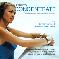 Learn to Concentrate - Aidan Moran, Emma Thurston