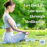 Get the Life you want through Meditation - Virginia Harton