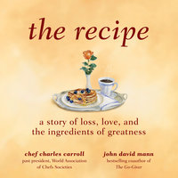The Recipe: A Story of Loss, Love, and the Ingredients of Greatness - John David Mann, Charles M. Carroll