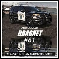 Audio Book: Dragnet #61 - Classic Reborn Audio Publishing